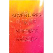 Adventures in Immediate Irreality by Blecher, Max; Heim, Michael Henry, 9780811217606
