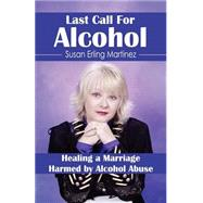 Last Call for Alcohol: Healing a Marriage Harmed by Alcohol Abuse by Martinez, Susan Erling, 9780971607606