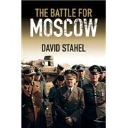 The Battle for Moscow by Stahel, David, 9781107087606