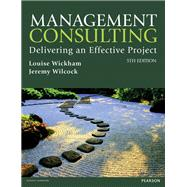 Management Consulting 5th edn Delivering an Effective Project by Wickham, Louise; Wilcock, Jeremy, 9781292127606