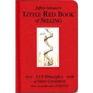 Jeffrey Gitomer's Little Red Book of Selling: 12.5 Principles of Sales Greatness : How to Make Sales Forever by Gitomer, Jeffrey H., 9781885167606