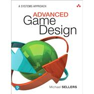 Advanced Game Design A Systems Approach by Sellers, Michael, 9780134667607