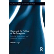 Race and the Politics of the Exception: Equality, Sovereignty, and American Democracy by McKnight; Utz, 9780415827607
