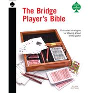 The Bridge Player's Bible: Illustrated Strategies for Staying Ahead of the Game by Pottage, Julian, 9780764167607