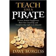 Teach Like a PIRATE: Increase Student Engagement, Boost Your Creativity, and Transform Your Life as an Educator by Dave Burgess, 9780988217607