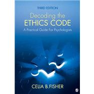 Decoding the Ethics Code : A Practical Guide for Psychologists by Celia B. Fisher, 9781412997607