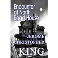 Encounter at North Road House by King, Jerome Christopher (NA), 9781448947607