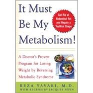 It Must Be My Metabolism! : A Doctor's Proven Program for Losing Weight by Reversing Metabolic Syndrome by Yavari, Reza, 9780071437608