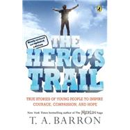 Hero's Trail : A Guide for a Heroic Life by Barron, T. A. (Author), 9780142407608
