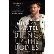 Bring Up the Bodies: The Conclusion to PBS Masterpiece's Wolf Hall A Novel by Mantel, Hilary, 9781250077608