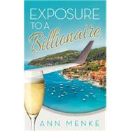 Exposure to a Billionaire by Menke, Ann, 9781630477608