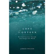 Love Is Oxygen by Wilson, Jarrid, 9781631467608