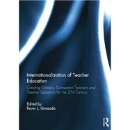 Internationalization of Teacher Education: Creating Globally Competent Teachers and Teacher Educators for the 21st Century by Quezada; Reyes L., 9781138817609