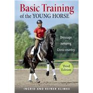 Basic Training of the Young Horse Dressage, Jumping, Cross-country by Klimke, Ingrid; Klimke, Reiner, 9781570767609