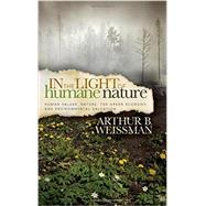 In the Light of Humane Nature: Human Values, Nature, the Green Economy, and Environmental Salvation by Weissman, Arthur B., 9781614487609