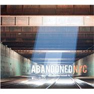 Abandoned NYC by Ellis, Will, 9780764347610