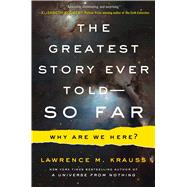 The Greatest Story Ever Told--So Far Why Are We Here? by Krauss, Lawrence M., 9781476777610