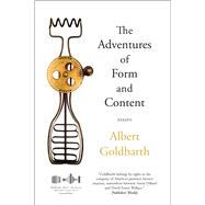 The Adventures of Form and Content Essays by Goldbarth, Albert, 9781555977610