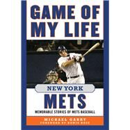 Game of My Life New York Mets: Memorable Stories of Mets Baseball by Garry, Michael, 9781613217610