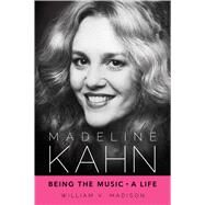 Madeline Kahn: Being the Music--A Life by Madison, William V., 9781617037610