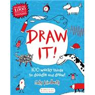 Draw It! 100 wacky things to doodle and draw! by Kindberg, Sally, 9781619637610