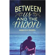 Between Us and the Moon by Maizel, Rebecca, 9780062327611