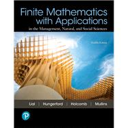 Finite Mathematics with Applications In the Management, Natural, and Social Sciences by Lial, Margaret L.; Hungerford, Tom; Holcomb, John P.; Mullins, Bernadette, 9780134767611