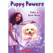 Puppy Powers #3: Take a Bow-Wow by Earhart, Kristin, 9780545617611