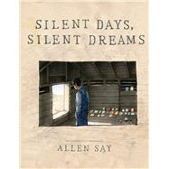 Silent Days, Silent Dreams by Say, Allen, 9780545927611