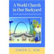 A World Church in Our Backyard by Kim, Simon C., 9780814687611