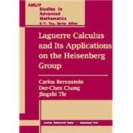 Laguerre Calculus and Its Applications on the Heisenberg Group by Berenstein, Carlos; Chang, Der-Chen; Tie, Jingzhi, 9780821827611