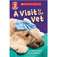 A Visit to the Vet (Scholastic Reader, Level 2) by Andrus, Aubre; Kuo, Linda, 9781338087611