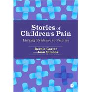 Stories of Children's Pain: Linking Evidence to Practice by Carter, Bernie, 9781446207611