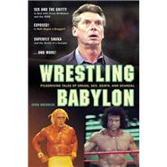 Wrestling Babylon : Piledriving Tales of Drugs, Sex, Death, and Scandal by Unknown, 9781550227611