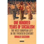 One Hundred Years of Socialism The West European Left in the Twentieth Century by Sassoon, Donald, 9781780767611