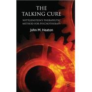 The Talking Cure Wittgenstein's Therapeutic Method for Psychotherapy by Heaton, John, 9780230237612