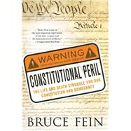 Constitutional Peril The Life and Death Struggle for Our Constitution and Democracy by Fein, Bruce, 9780230617612