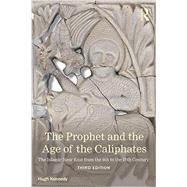 The Prophet and the Age of the Caliphates: The Islamic Near East from the Sixth to the Eleventh Century by Kennedy, Hugh, 9781138787612