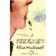 Punk Elegies True Tales of Death Trip Kids, Wrongful Sex, and Trial by Angel Dust by MacDonell, Allan, 9781940207612