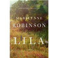 Lila A Novel by Robinson, Marilynne, 9780374187613
