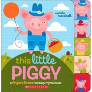 This Little Piggy A Fingers & Toes Nursery Rhyme Book by Marshall, Natalie, 9780545767613