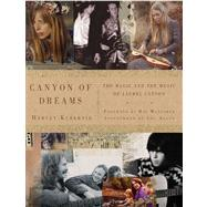 Canyon of Dreams The Magic and the Music of Laurel Canyon by Unknown, 9781402797613