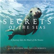 Secrets of the Seas A journey into the heart of the oceans by Roberts, Callum; Mustard, Alex, 9781472927613
