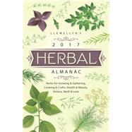 Llewellyn's 2017 Herbal Almanac by Zaman, Natalie; Henderson, Jill; Rainbow Wolf, Charlie; Marquis, Melanie; Kambos, James, 9780738737614