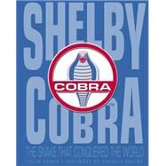 Shelby Cobra: The Snake That Conquered the World by Comer, Colin; Shelby, Carroll, 9780760347614