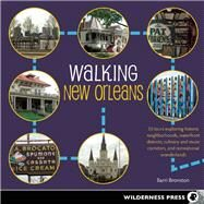 Walking New Orleans 30 Tours Exploring Historic Neighborhoods, Waterfront Districts, Culinary and Music Corridors, and Recreational Wonderlands by Bronston, Barri, 9780899977614