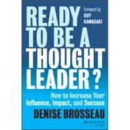 Ready to Be a Thought Leader How to Increase Your Influence, Impact, and Success by Brosseau, Denise; Kawasaki, Guy, 9781118647615
