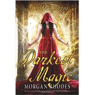 The Darkest Magic by Rhodes, Morgan, 9781595147615