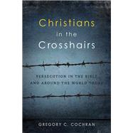 Christians in the Crosshairs by Cochran, Gregory C., 9781941337615