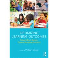 Optimizing Learning Outcomes: Proven Brain-Centric, Trauma-Sensitive Practices by Steele; William, 9781138677616